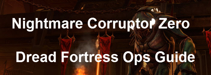 SWTOR Nightmare Corruptor Zero Dread Fortress Guide