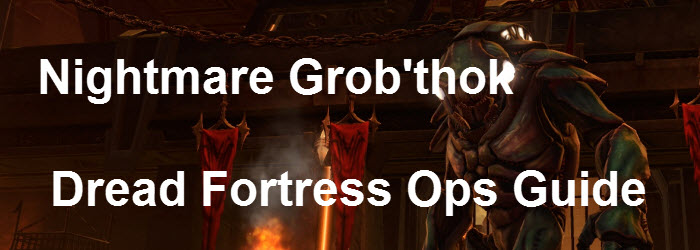 SWTOR Nightmare Grob'thok Dread Fortress Guide