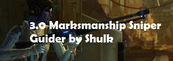 SWTOR 3.0 Marksmanship Sniper Guide by Shulk