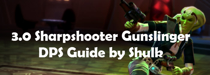SWTOR 3.0 Sharpshooter Gunslinger Guide by Shulk