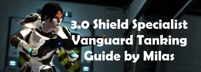SWTOR 3.0 Shield Specialist Vanguard Tanking Guide by Milas