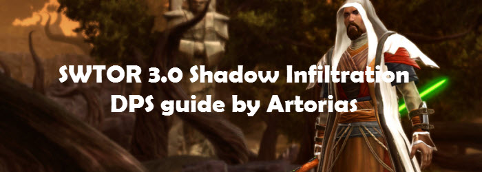 SWTOR 3.0 Infiltration Shadow DPS Guide by Artorias