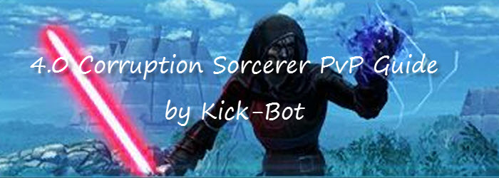 SWTOR 4.0 Corruption Sorcerer PvP Guide by Kick-Bot