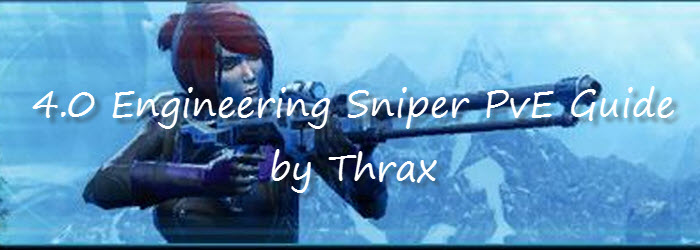 SWTOR 4.0 Engineering Sniper PvE Guide by Thrax