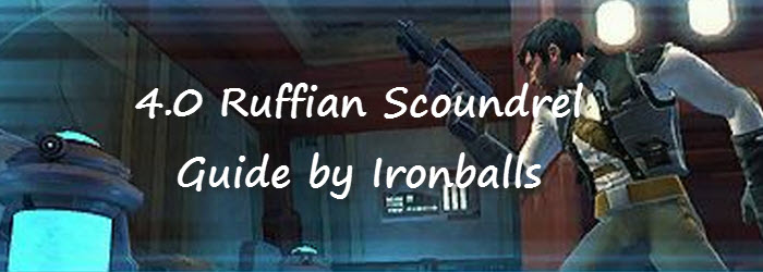 SWTOR 4.0 Ruffian Scoundrel Guide by Ironballs
