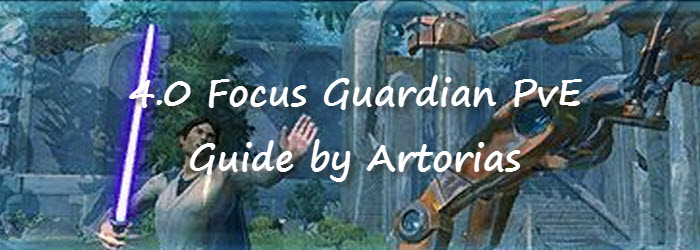 SWTOR 4.0 Focus Guardian PvE Guide by Artorias