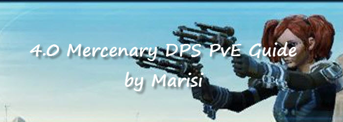 SWTOR 4.0 Mercenary DPS PvE Guide by Marisi