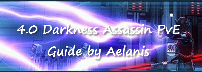 SWTOR 4.0 Darkness Assassin PvE Guide by Aelanis
