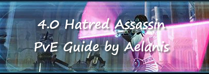 SWTOR 4.0 Hatred Assassin PvE Guide by Aelanis