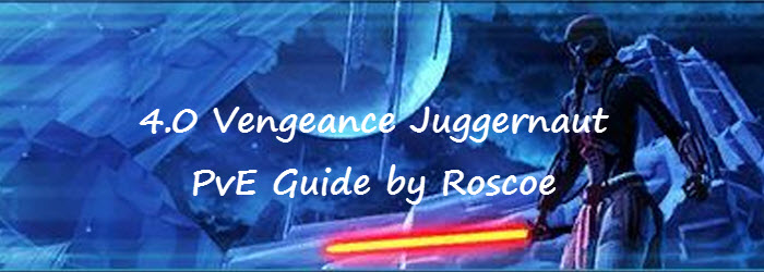 SWTOR 4.0 Vengeance Juggernaut PvE Guide By Roscoe