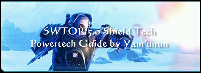 SWTOR 5.0 Shield Tech Powertech Guide by Yam'unun