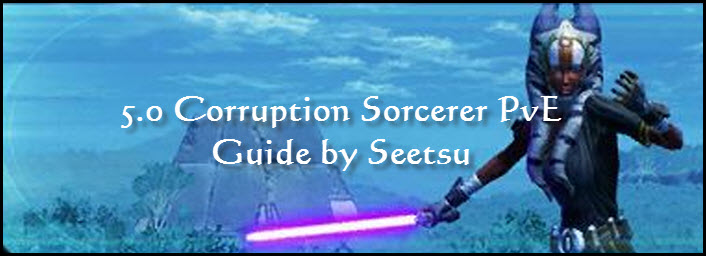 SWTOR 5.0 Corruption Sorcerer PvE Guide by Seetsu