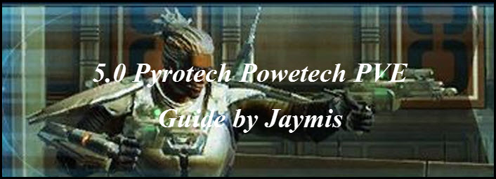 SWTOR 5.0 Pyrotech Powertech PvE Guide by Jaymis