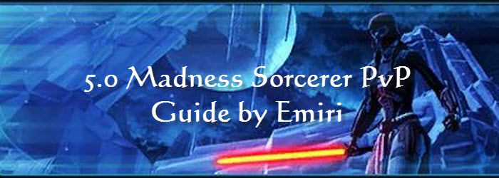 SWTOR 5.0 Madness Sorcerer PvP Guide by Emiri