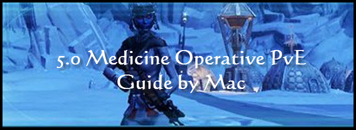 SWTOR 5.0 Medicine Operative PvE Guide by Mac