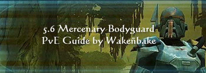 SWTOR 5.6 Mercenary Bodyguard PvE Guide by Wakeñbake